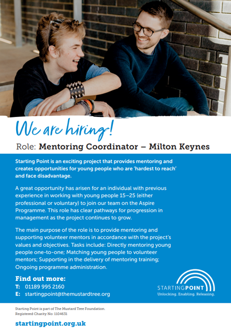 Starting Point is an exciting project that provides mentoring and creates opportunities for young people who are 'hardest to reach' and face disadvantage.  A great opportunity has arisen for an individual with previous experience in working with young people 15–25 (either professional or voluntary) to join their team on the Aspire Programme.